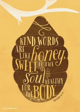 Kind words like honey